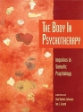 The Body in Psychotherapy: Inquiries in Somatic Psychology (Body in Psychotherapy, Vol 3)