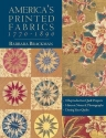 America's Printed Fabrics 1770-1890: 8 Reproduction Quilt Projects: Historic Notes and Photographs; Dating Your Quilts