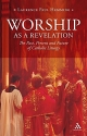 Worship as a Revelation: The Past Present and Future of Catholic Liturgy