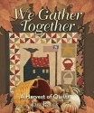 We Gather Together: A Harvest of Quilts