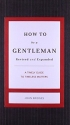How to Be a Gentleman Revised and   Updated: A Timely Guide to Timeless Manners (GentleManners)