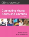 Connecting Young Adults and Libraries: A How-To-Do-It Manual, 4th Edition (How-to-Do-It Manuals)