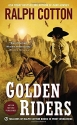 Golden Riders (Ralph Cotton Western Series)