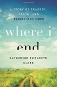 Where I End: A Story of Tragedy, Truth, and Rebellious Hope