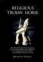 Religious Trojan Horse: How False Teachings from Neo-Evangelicals, the New Religious Right, and the Spiritual Left have invaded the Church to establish a coming Religious World Government