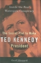 The Secret Plot to Make Ted Kennedy President: Inside the Real Watergate Conspiracy