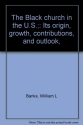 The Black church in the U.S.;: Its origin, growth, contributions, and outlook,