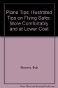 Plane Tips: Illustrated Tips on Flying Safer, More Comfortably and at Lower Cost