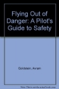Flying Out of Danger: A Pilot's Guide to Safety