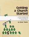 Getting a church started: A student manual for the theological foundation and practical techniques of planting a church