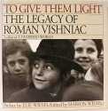 To Give Them Light: Legacy of Roman Vishniac (Spanish Edition)