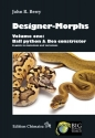 Designer-Morphs, Volume One: Ball Python and Boa Constrictor, A Guide to Mutations and Variations