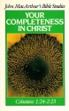 Your Completeness in Christ: Colossians 1:24-2:23 (John MacArthur's Bible Studies)