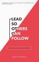 Lead So Others Can Follow: 12 Practices and Principles for Ministry