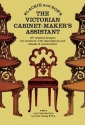 The Victorian Cabinet-Maker's Assistant: 417 Original Designs With Descriptions and Details of Construction