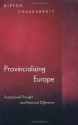 Provincializing Europe: Postcolonial Thought and Historical Difference