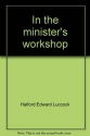 In the minister's workshop (Notable books on preaching)