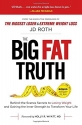 Big Fat Truth: Behind-the-Scenes Secrets to Losing Weight and Gaining the Inner Strength to Transform Your Life