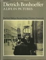 Dietrich Bonhoeffer: A Life in Pictures (English and German Edition)