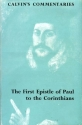 The First Epistle of Paul the Apostle to the Corinthians [Calvin's Commentaries]
