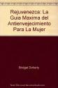 Rejuvenezca: La guía máxima del antienvejecimiento para la mujer (Spanish Edition)