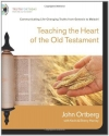 Teaching the Heart of the Old Testament: Communicating Life-Changing Truths from Genesis to Malachi (Truth for Today: From the Old Testament)