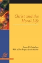 Christ and the Moral Life (Library of Theological Ethics)