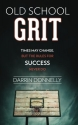 Old School Grit: Times May Change, But the Rules for Success Never Do (Sports for the Soul) (Volume 2)