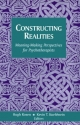 Constructing Realities: Meaning-Making Perspectives for Psychotherapists (Jossey Bass Social and Behavioral Science Series)