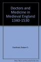 Doctors and Medicine in Medieval England, 1340-1530