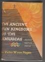 The Ancient Sun Kingdoms of the Americas: Aztec, Maya, Inca