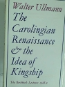 Carolingian Renaissance and the Idea of Kingship (The Birkbeck lectures, 1968-9)