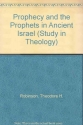 Prophecy and the Prophets in Ancient Israel (Study in Theology)