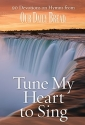 Tune My Heart to Sing: 90 Devotions on Hymns from Our Daily Bread