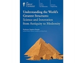 Understanding the World's Greatest Structures: Science and Innovation from Antiquity to Modernity - DVD Course No. 1153 (2011)