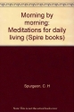 Morning by morning: Meditations for daily living (Spire books)