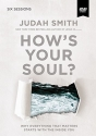 How's Your Soul? Video Study: Why Everything That Matters Starts with the Inside You