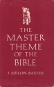 The Master Theme of the Bible;: Grateful Studies in the Comprehensive Saviorhood of Our Lord Jesus Christ