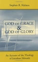 God of Grace and God of Glory: An Account of the Theology of Jonathan Edwards