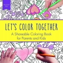 Let's Color Together: A Shareable Coloring Book for Parents and Kids (Adult Coloring Books)