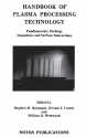 Handbook of Plasma Processing Technology: Fundamental, Etching, Deposition and Surface Interactions (Materials Science and Process Technology)