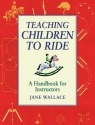 Teaching Children to Ride: A Handbook for Instructors