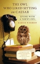 The Owl Who Liked Sitting on Caesar: Living with a Tawny Owl