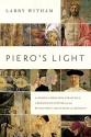 Piero's Light: In Search of Piero della Francesca: A Renaissance Painter and the Revolution in Art, Science, and Religion