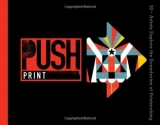 PUSH Print: 30+ Artists Explore the Boundaries of Printmaking (PUSH Series)