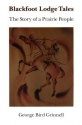 Blackfoot Lodge Tales: Story of a Prairie People (A Bison Book, 116)