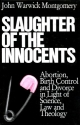Slaughter of the Innocents: Abortion, Birth Control, and Divorce in Light of Science, Law and Theology