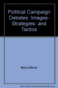 Political Campaign Debates: Images, Strategies, and Tactics (Longman Professional Studies in Political Communication and)