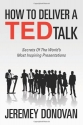 How To Deliver A TED Talk: Secrets Of The Worlda��s Most Inspiring Presentations