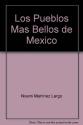 Los Pueblos Mas Bellos de Mexico (Spanish Edition)